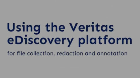 Using the Veritas eDiscovery platform